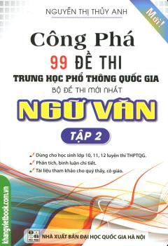 Công Phá 99 Đề Thi THPT Quốc Gia Bộ Đề Thi Mới Nhất Ngữ Văn - Tập 2