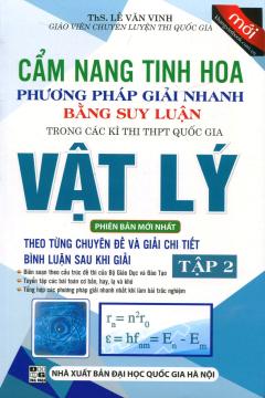 Cẩm Nang Tinh Hoa Phương Pháp Giải Nhanh Bằng Suy Luận Trong Các Kì Thi THPT Quốc Gia Vật Lý - Tập 2