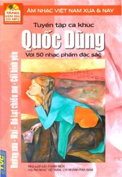 Tuyển Tập Ca Khúc Quốc Dũng Với 50 Nhạc Phẩm Đặc Sắc - Âm Nhạc Việt Nam Xưa Và Nay (Tặng Kèm Đĩa CD MP3)