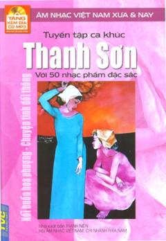 Tuyển Tập Ca Khúc Thanh Sơn Với 50 Nhạc Phẩm Đặc Sắc - Âm nhạc Việt Nam Xưa và Nay (Tặng kèm đĩa CD MP3)
