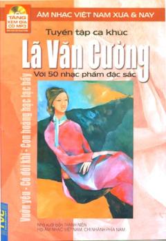 Tuyển Tập Ca Khúc Lã Văn Cường Với 50 Nhạc Phẩm Đặc Sắc - Âm Nhạc Việt Nam Xưa Và Nay (Tặng Kèm Đĩa CD MP3)
