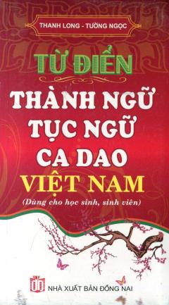 Từ Điển Thành Ngữ, Tục Ngữ, Ca Dao Việt Nam