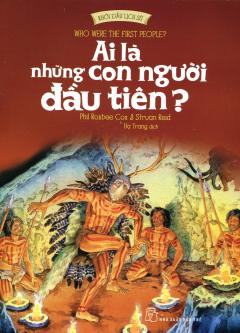 Khởi Đầu Lịch Sử - Ai Là Những Con Người Đầu Tiên?