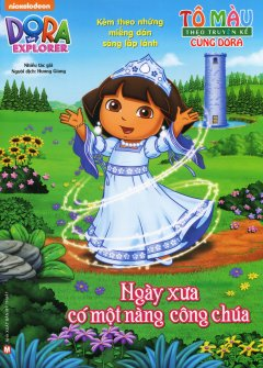 Dora The Explorer - Ngày Xưa Có Một Nàng Công Chúa (Tô Màu Theo Truyện Kể Cùng Dora)