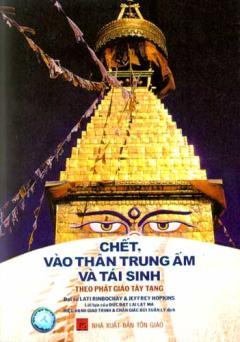 Chết, Vào Thân Trung Ấm Và Tái Sinh - Theo Phật Giáo Tây Tạng