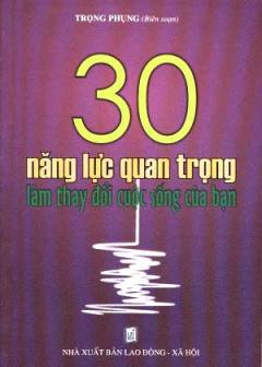 30 Năng Lực Quan Trọng Làm Thay Đổi Cuộc Sống Của Bạn