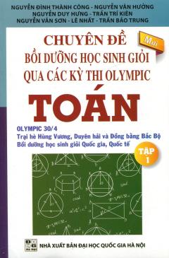 Chuyên Đề Bồi Dưỡng Học Sinh Giỏi Qua Các Kỳ Thi Olympic Toán - Tập 1