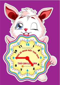 Cùng Bé Nhận Biết Thời Gian - Thỏ Con Lém Lỉnh