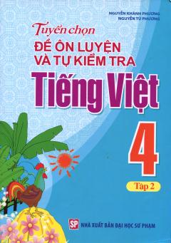 Tuyển Chọn Đề Ôn Luyện Và Tự Kiểm Tra Tiếng Việt 4 - Tập 2