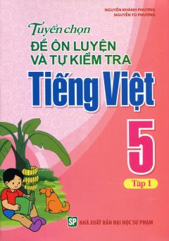 Tuyển Chọn Đề Ôn Luyện Và Tự Kiểm Tra Tiếng Việt 5 - Tập 1