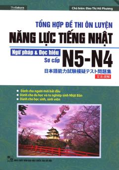 Tổng Hợp Đề Thi Ôn Luyện Năng Lực Tiếng Nhật - Ngữ Pháp & Đọc Hiểu N5-N4 (Sơ Cấp)