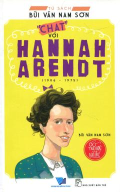 """Triết Học Cho Bạn Trẻ - """"Chat"""" Với Hannah Arendt"""