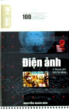 Điện Ảnh Ở Thành Phố Hồ Chí Minh - 100 Câu Hỏi Đáp Về Gia Định - Sài Gòn TP.Hồ Chí Minh
