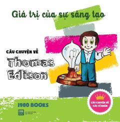 Giá Trị Của Sự Sáng Tạo - Câu Chuyện Về Thomas Edison