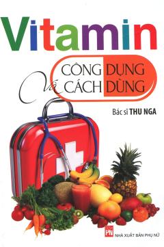 Vitamin - Công Dụng Và Cách Dùng