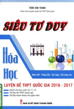 Siêu Tư Duy Hóa Học - Luyện Đề THPT Quốc Gia 2016 - 2017