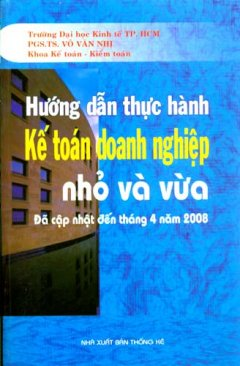 Hướng Dẫn Thực Hành Kế Toán Doanh Nghiệp Nhỏ Và Vừa  - Đã Cập Nhật Đến Tháng 4 Năm 2008