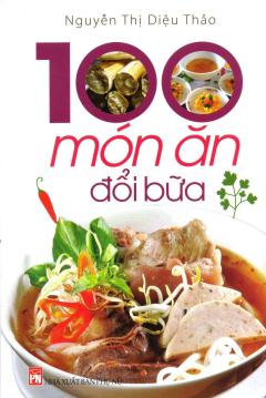 100 Món Ăn Đổi Bữa (Tái Bản 2016)
