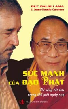 Sức Mạnh Của Đạo Phật - Để Sống Tốt Hơn Trong Thế Giới Ngày Nay
