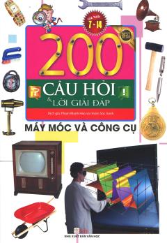 200 Câu Hỏi Và Lời Giải Đáp - Máy Móc Và Công Cụ