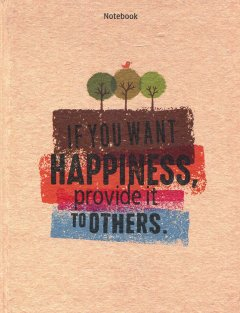 Notebook - If You Want Happiness, Provide It To Others