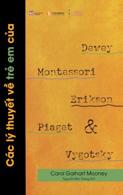 Các Lý Thuyết Về Trẻ Em Của Dewey, Montessori, Erikson, Piaget Và Vygotsky