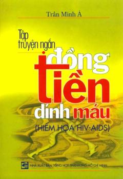 Tập Truyện Ngắn Đồng Tiền Dính Máu (Hiểm Họa HIV-AIDS)