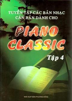 Tuyển Tập Các Bản Nhạc Căn Bản Dành Cho Piano Classic - Tập 4