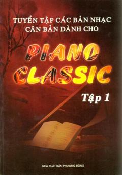 Tuyển Tập Các Bản Nhạc Căn Bản Dành Cho Piano Classic - Tập 1