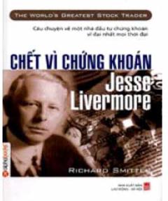 Chết Vì Chứng Khoán: Jesse Livermore - Tái bản 12/07/2007