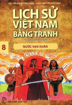 Lịch Sử Việt Nam Bằng Tranh - Tập 8: Nước Vạn Xuân