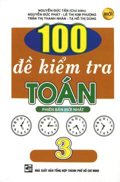 100 Đề Kiểm Tra Toán 3
