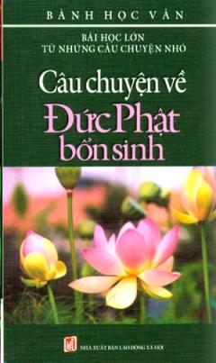 Bài Học Lớn Từ Những Câu Chuyện Nhỏ - Câu Chuyện Về Đức Phật Bổn Sinh