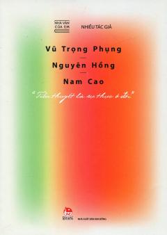 Nhà Văn Của Em: Vũ Trọng Phụng - Nguyên Hồng - Nam Cao