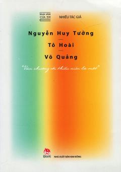 Nhà Văn Của Em: Nguyễn Huy Tưởng - Tô Hoài - Võ Quảng