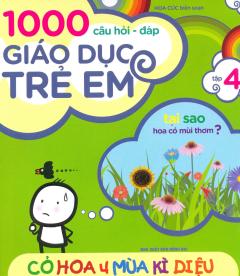 1000 Câu Hỏi Đáp Giáo Dục Trẻ Em - Tập 4: Cỏ Hoa 4 Mùa Kì Diệu