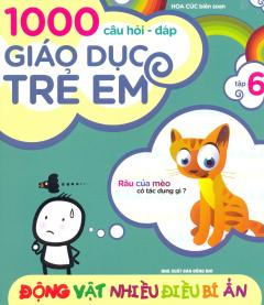 1000 Câu Hỏi Đáp Giáo Dục Trẻ Em - Tập 6: Động Vật Nhiều Điều Bí Ẩn