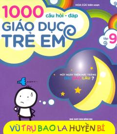 1000 Câu Hỏi Đáp Giáo Dục Trẻ Em - Tập 9: Vũ Trụ Bao La Huyền Bí
