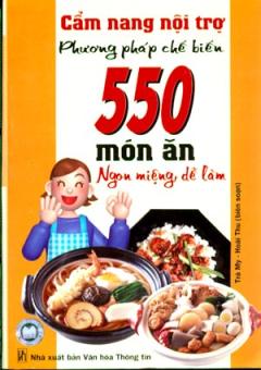 Phương Pháp Chế Biến 550 Món Ăn Ngon Miệng, Dễ Làm - Cẩm Nang Nội Trợ