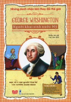 Những Danh Nhân Làm Thay Đổi Thế Giới - George Washington - Người Khai Sinh Nước Mỹ