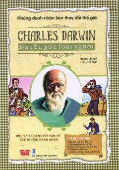 Những Danh Nhân Làm Thay Đổi Thế Giới - Charles Darwin - Nguồn Gốc Loài Người