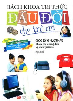 Bách Khoa Tri Thức Đầu Đời Cho Trẻ Em - Cuộc Sống Muôn Màu