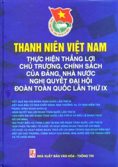 Thanh Niên Việt Nam Thực Hiện Thắng Lợi Chủ Trương, Chính Sách Của Đảng, Nhà Nước Nghị Quyết Đại Hội Đoàn Toàn Quốc Lần Thứ IX