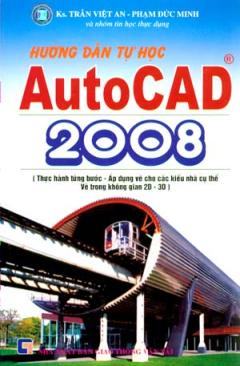 Hướng Dẫn Tự Học Autocad 2008 (Thực Hành Từng Bước - Áp Dụng Cho Các Kiểu Nhà Cụ Thể Vẽ Trong Không Gian 2D - 3D)