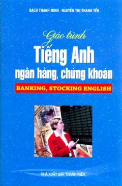 Giáo Trình Tiếng Anh Ngân Hàng, Chứng Khoán (Banking, Stocking English)