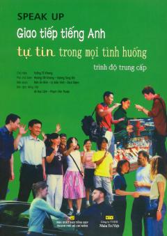 Speak Up - Giao Tiếp Tiếng Anh Tự Tin Trong Mọi Tình Huống - Trình Độ Trung Cấp (Kèm 1 CD)