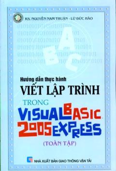 Hướng Dẫn Thực Hành Viết Lập Trình Trong Vesual Basic Express 2005 (Toàn Tập)