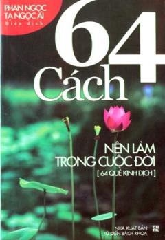 64 Cách Nên Làm Trong Cuộc Đời (64 Quẻ Kinh Dịch)