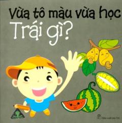 Vừa Tô Màu Vừa Học - Trái Gì?