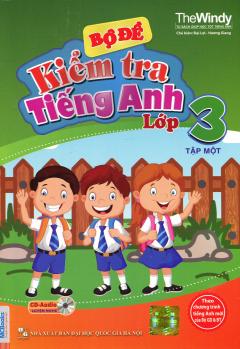 Bộ Đề Kiểm Tra Tiếng Anh Lớp 3 - Tập 1 (Kèm 1 CD)